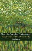 Plants in Changing Environments: Linking Physiological, Population, and Community Ecology