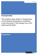"""The Double in Mary Shelley's """"Frankenstein, or the Modern Prometheus"""" and Robert Louis Stevenson's """"The Strange Case of Dr. Jekyll and Mr. Hyde"""""""