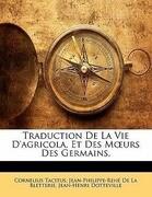 Traduction De La Vie D'agricola, Et Des Moeurs Des Germains,