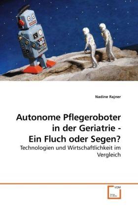 Autonome Pflegeroboter in der Geriatrie - Ein F...