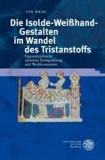 Die Isolde-Weißhand-Gestalten im Wandel des Tristanstoffs
