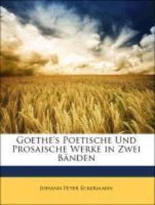 Goethe's Poetische Und Prosaische Werke in Zwei Bänden, Zweiter Band als Taschenbuch