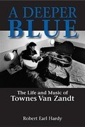 A Deeper Blue: The Life and Music of Townes Van Zandt