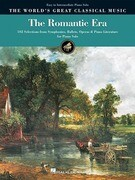 The Romantic Era: 102 Selections from Symphonies, Ballets, Operas & Piano Literature for Piano Solo