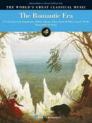 The Romantic Era: 55 Selections from Symphonics, Ballets, Operas & Piano Literature