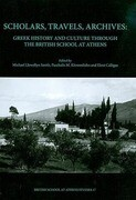 Scholars, Travels, Archives: Greek History and Culture Through the British School at Athens