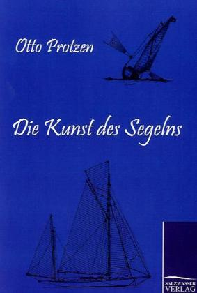 Die Kunst des Segelns als Buch von Otto Protzen