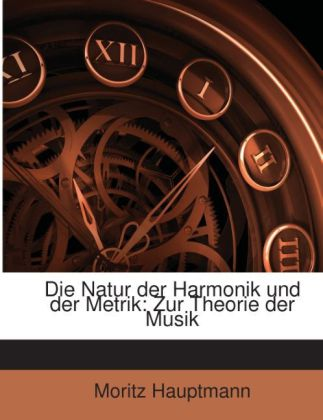 Die Natur der Harmonik und der Metrik: Zur Theo...
