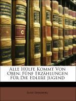 Alle Hülfe Kommt Von Oben: Fünf Erzählungen Für...