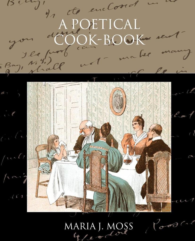 A Poetical Cook-Book als Buch von Maria J. Moss