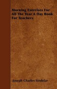 Morning Exercises For All The Year A Day Book For Teachers