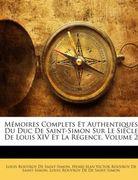 Mémoires Complets Et Authentiques Du Duc De Saint-Simon Sur Le Siècle De Louis XIV Et La Régence, Volumen II