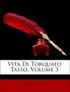 Vita Di Torquato Tasso, Volume 3 als Taschenbuc...