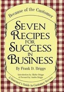 Seven Recipes for Success in Business: A Gourmet's Guide to Customer Service