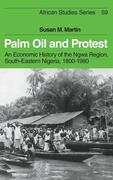 Palm Oil and Protest: An Economic History of the Ngwa Region, South-Eastern Nigeria, 1800 1980
