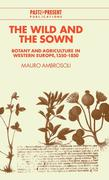 The Wild and the Sown: Botany and Agriculture in Western Europe, 1350 1850