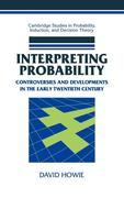 Interpreting Probability: Controversies and Developments in the Early Twentieth Century