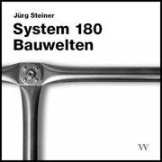 System 180. Bauwelten
