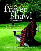 Crocheted Prayer Shawl Companion: 37 Patterns to Embrace, Inspire, and Celebrate Life
