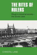The Rites of Rulers: Ritual in Industrial Society - The Soviet Case