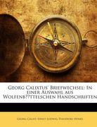 Georg Calixtus' Briefwechsel: In einer Auswahl aus Wolfenbüttelschen Handschriften