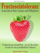 Fructoseintoleranz - krank durch Obst, Gemüse und Süßigkeiten