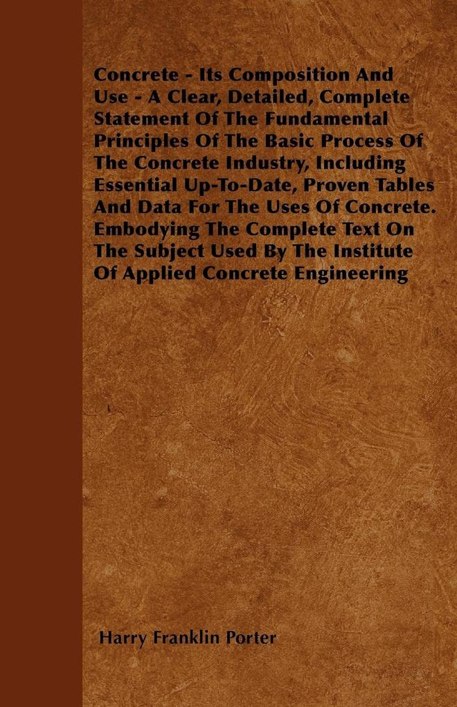 Concrete - Its Composition And Use - A Clear, D...