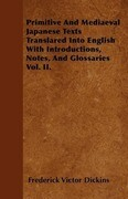Primitive And Mediaeval Japanese Texts Translared Into English With Introductions, Notes, And Glossaries Vol. II.