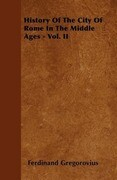 History Of The City Of Rome In The Middle Ages - Vol. II