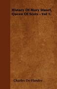 History Of Mary Stuart, Queen Of Scots - Vol 1.
