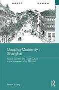 Mapping Modernity in Shanghai. Samuel Y. Liang