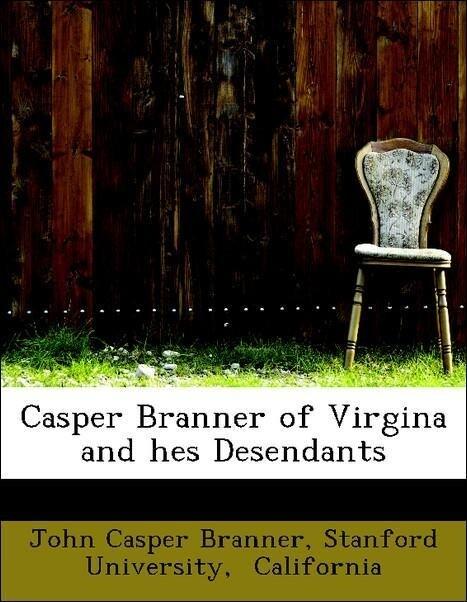 Casper Branner of Virgina and hes Desendants al...