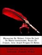 Memories De Weber: Frère De Lait De Marie-Antoinette, Reine De France, Avec Avant-Propos Et Notes