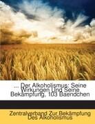 ... Der Alkoholismus: Seine Wirkungen Und Seine Bekämpfung, 103 Baendchen