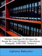 Histoire Politique Et Militaire Du Peuple De Lyon Pendant La Révolution Française, 1789-1795, Volume 2