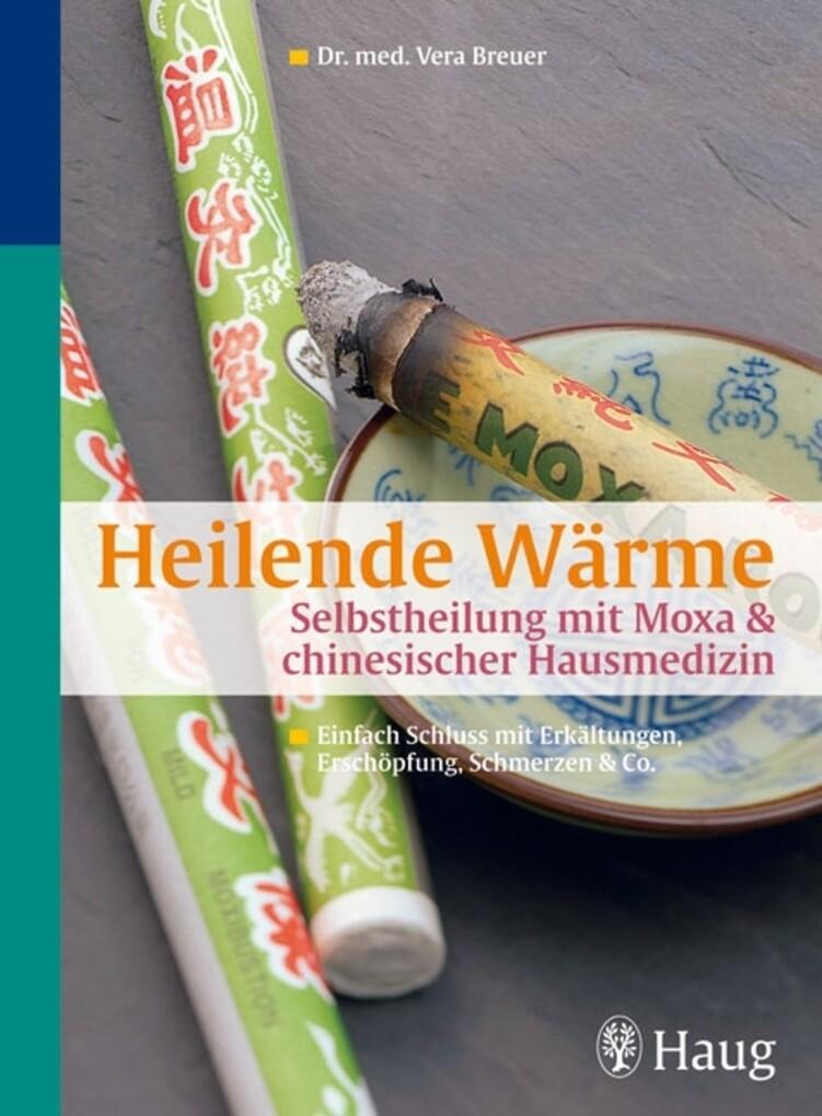 Heilende Wärme Selbstheilung mit Moxa & chinesischer Hausmedizin als eBook Download von Vera Breuer - Vera Breuer