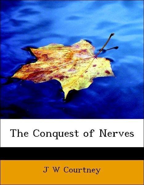 The Conquest of Nerves als Taschenbuch von J W ...