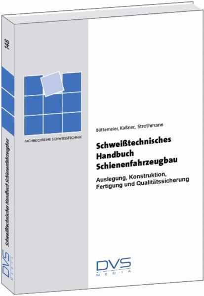 Schweißtechnik im Schienenfahrzeugbau als Buch ...