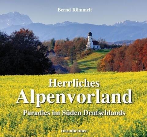 Herrliches Alpenvorland als Buch von Bernd Römmelt