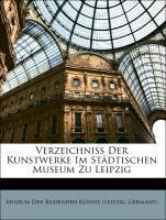 Verzeichniss Der Kunstwerke Im Städtischen Muse...