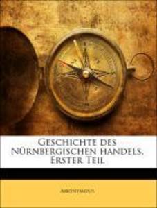 Geschichte des Nürnbergischen handels, Erster T...