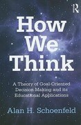 How We Think: A Theory of Goal-Oriented Decision Making and Its Educational Applications