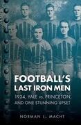 Football's Last Iron Men: 1934, Yale vs. Princeton, and One Stunning Upset