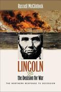 Lincoln and the Decision for War: The Northern Response to Secession