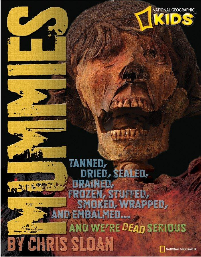 Mummies: Dried, Tanned, Sealed, Drained, Frozen, Embalmed, Stuffed, Wrapped, and Smoked... and We're Dead Serious als Buch (gebunden)