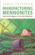 Manufacturing Mennonites: Work and Religion in Post-War Manitoba