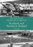 The Military Airfields of Britain: Scotland and Northern Ireland