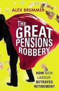 The Great Pensions Robbery: How the Politicians Betrayed Retirement