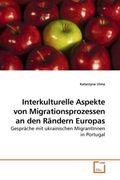 Interkulturelle Aspekte von Migrationsprozessen an den Rändern Europas