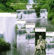 Technik und Zauber historischer Wasserkünste in Kassel